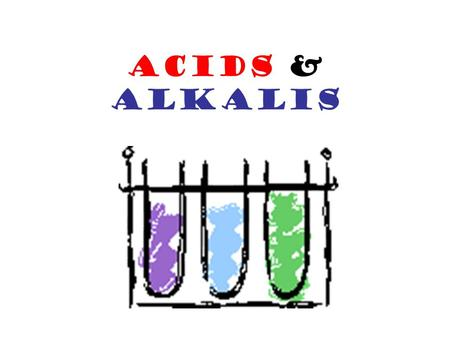 ACIDS & ALKALIS. Acids & Alkalis Acids and alkalis are chemical opposites We can test whether a substance is acid or alkali by using an indicator. There.