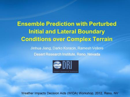 Ensemble Prediction with Perturbed Initial and Lateral Boundary Conditions over Complex Terrain Jinhua Jiang, Darko Koracin, Ramesh Vellore Desert Research.