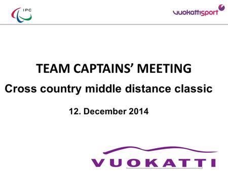 TEAM CAPTAINS' MEETING Cross country middle distance classic 12. December 2014 Add your Logo Add LOC sponsors logos (TV relevant)