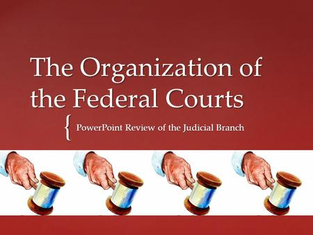 { The Organization of the Federal Courts PowerPoint Review of the Judicial Branch.