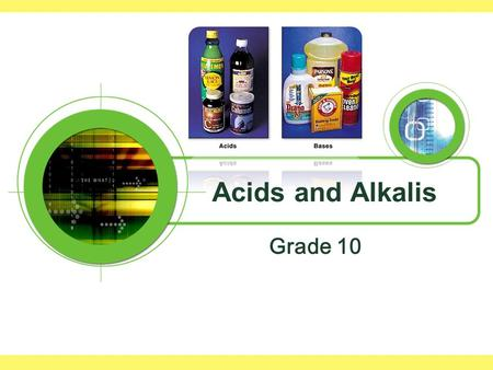 Acids and Alkalis Grade 10. Acids Sour Turn litmus red pH less than 7 Dissolve carbonate rocks Corrode metals Conduct electricity.