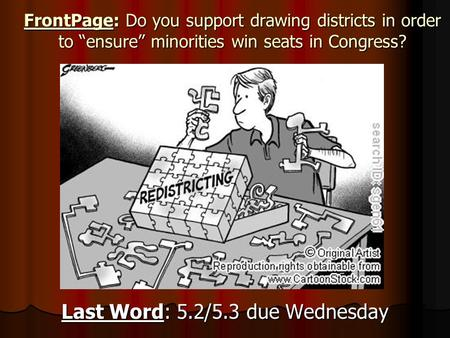"FrontPage: Do you support drawing districts in order to ""ensure"" minorities win seats in Congress? Last Word: 5.2/5.3 due Wednesday."