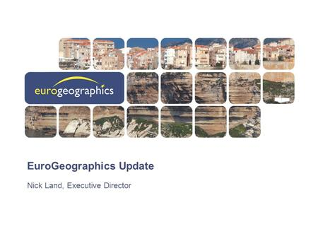 EuroGeographics Update Nick Land, Executive Director.