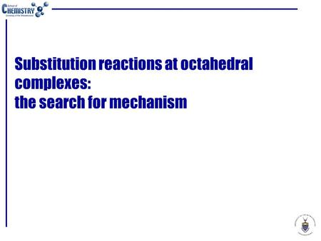 Substitution reactions at octahedral complexes: