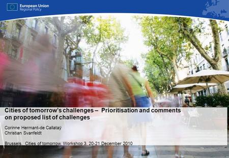 REGIONAL POLICY EUROPEAN COMMISSION Cities of tomorrow's challenges – Prioritisation and comments on proposed list of challenges Corinne Hermant-de Callataÿ.