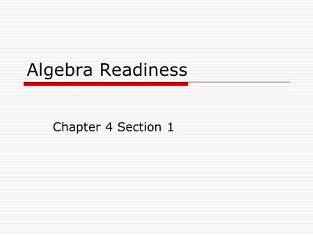 Algebra Readiness Chapter 4 Section 1. 4.1: Compare and Order Integers The numbers.... -4, -3, -2, -1, 0, 1, 2, 3, 4,... are called integers. Negative.