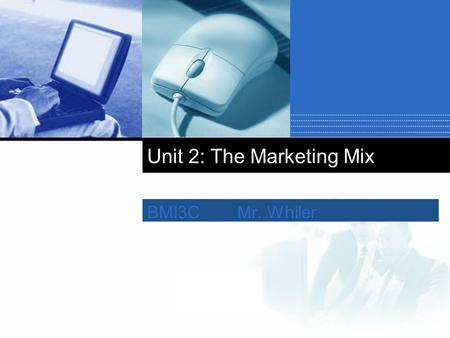 Company LOGO Unit 2: The Marketing Mix BMI3CMr. Whiler.