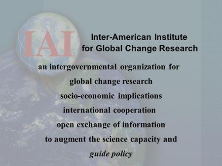 Inter-American Institute for Global Change Research an intergovernmental organization for global change research socio-economic implications international.