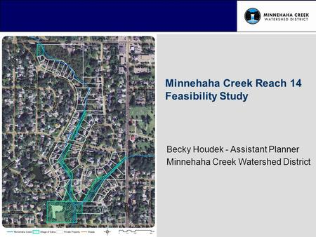 Becky Houdek - Assistant Planner Minnehaha Creek Watershed District Minnehaha Creek Reach 14 Feasibility Study Insert photo.