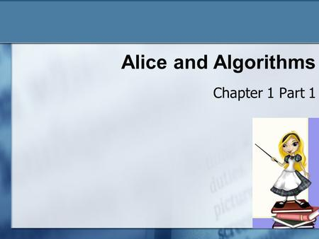Alice and Algorithms Chapter 1 Part 1 1-1. Reasons to Program The joy of programming To create a tool To use your creativity abilities For non programmers.