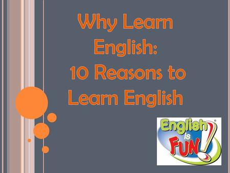 There are many reasons to learn English There are many reasons to learn English, but because it is one of the most difficult languages to learn it is.