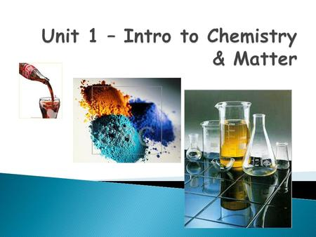  Chemistry – studies matter and the physical and chemical changes it undergoes  Branches of study include: ◦ Organic – carbon compounds (DNA, etc) ◦