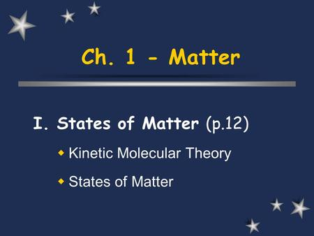 Ch. 1 - Matter I. States of Matter (p.12)  Kinetic Molecular Theory  States of Matter.