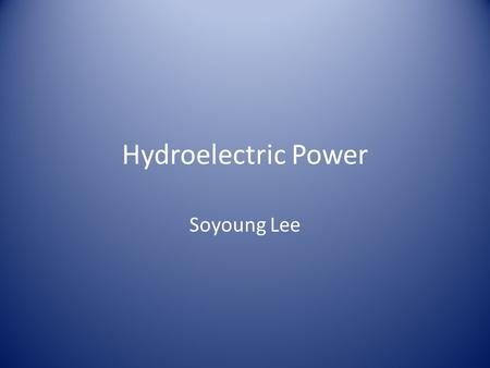 Hydroelectric Power Soyoung Lee. What is hydroelectricity? Hydroelectricity is a important electricity that is generated by hydropower which is moving.