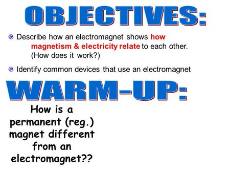 How is a permanent (reg.) magnet different from an electromagnet?? Describe how an electromagnet shows how magnetism & electricity relate to each other.