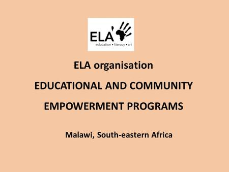ELA organisation EDUCATIONAL AND COMMUNITY EMPOWERMENT PROGRAMS Malawi, South-eastern Africa.