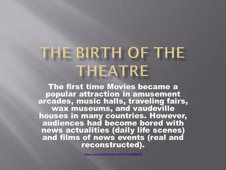 The first time Movies became a popular attraction in amusement arcades, music halls, traveling fairs, wax museums, and vaudeville houses in many countries.