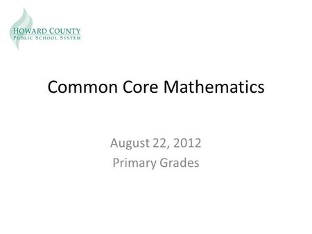 Common Core Mathematics August 22, 2012 Primary Grades.