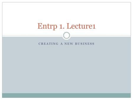 CREATING A NEW BUSINESS Entrp 1. Lecture1. My back ground Research interest revolves around entrepreneurial activities surrounding sourcing and commercialization.
