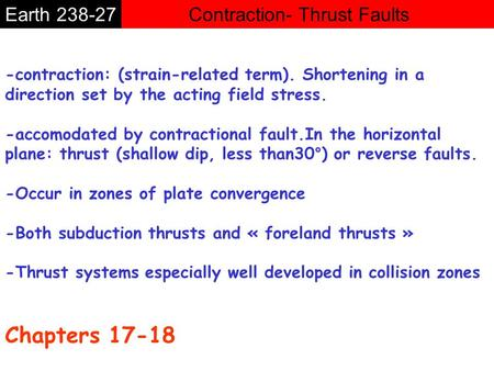Contraction- Thrust FaultsEarth 238-27 -contraction: (strain-related term). Shortening in a direction set by the acting field stress. -accomodated by contractional.