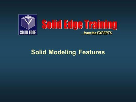 Solid Modeling Features …from the EXPERTS. Reseller Training Objectives Swept and Loft Swept and Loft Helix Helix Multiple Occurrences Multiple Occurrences.