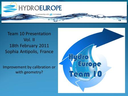 Team 10 Presentation Vol. II 18th February 2011 Sophia Antipolis, France Improvement by calibration or with geometry?