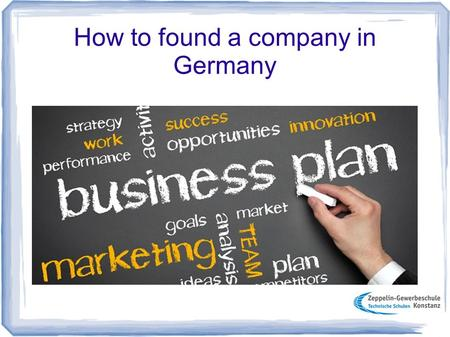 How to found a company in Germany. Requirements to found a company - Seed capital - Expert knowledge - Connection - Business idea - Suitable location.