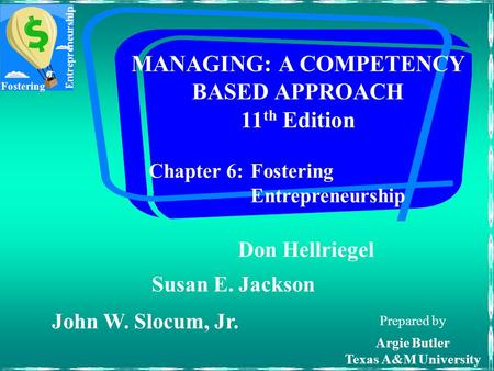 Fostering Entrepreneurship Chapter 6:Fostering Entrepreneurship MANAGING: A COMPETENCY BASED APPROACH 11 th Edition Prepared by Argie Butler Texas A&M.