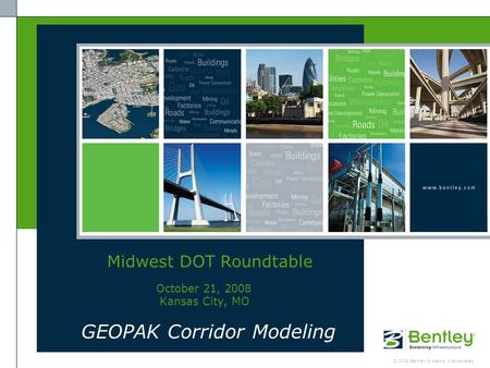 © 2008 Bentley Systems, Incorporated GEOPAK Corridor Modeling Midwest DOT Roundtable October 21, 2008 Kansas City, MO.