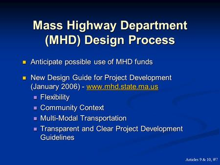 Mass Highway Department (MHD) Design Process Anticipate possible use of MHD funds Anticipate possible use of MHD funds New Design Guide for Project Development.