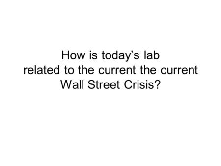 How is today's lab related to the current the current Wall Street Crisis?