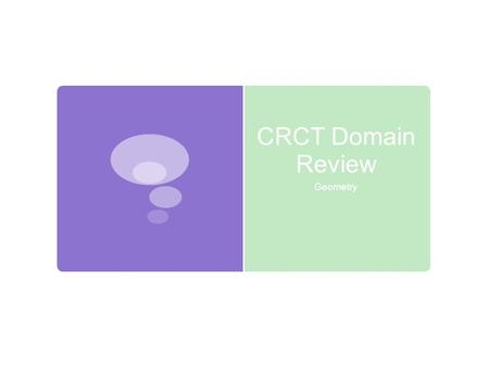 CRCT Domain Review Geometry. Key Vocabulary  Radius  The distance from the center to the edge of a circle  Half of the circle's diameter  Diameter.