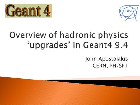 John Apostolakis CERN, PH/SFT.  Context  Improvements of FTF/Fritiof model  Physics list: updates and new option  First plans for 2011  Note ◦ Used.