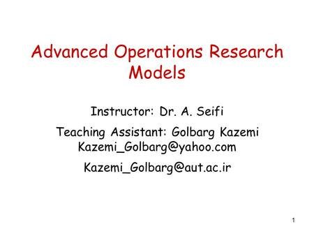 Advanced Operations Research Models Instructor: Dr. A. Seifi Teaching Assistant: Golbarg Kazemi  1.