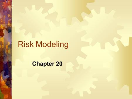 Risk Modeling Chapter 20. What is risk? Some outcomes, such as yields or prices, are not known with certainty. In risk modeling, we often assume that.