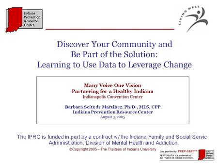 Many Voice One Vision Partnering for a Healthy Indiana Indianapolis Convention Center Barbara Seitz de Martinez, Ph.D., MLS, CPP Indiana Prevention Resource.