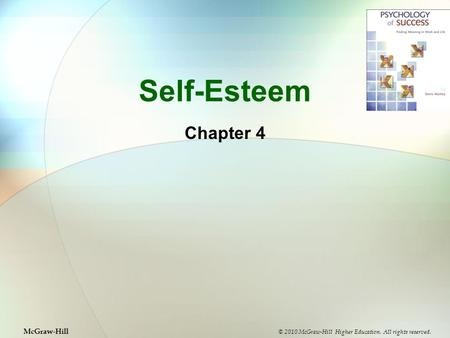Self-Esteem Chapter 4 © 2010 McGraw-Hill Higher Education. All rights reserved. McGraw-Hill.