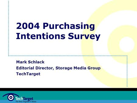 2004 Purchasing Intentions Survey Mark Schlack Editorial Director, Storage Media Group TechTarget.