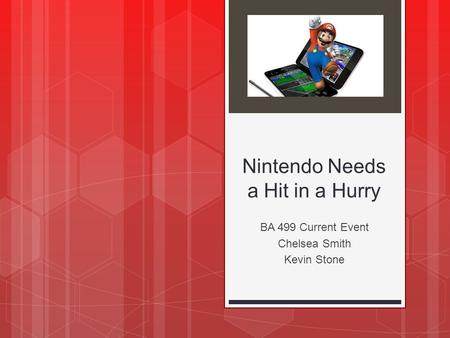 Nintendo Needs a Hit in a Hurry BA 499 Current Event Chelsea Smith Kevin Stone.