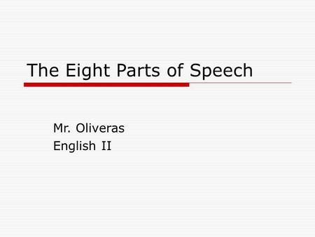 The Eight Parts of Speech Mr. Oliveras English II.