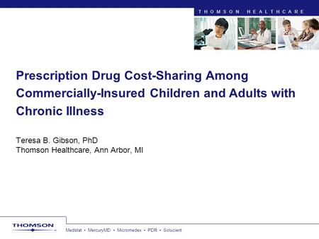 Medstat MercuryMD Micromedex PDR Solucient THOMSON HEALTHCARE Prescription Drug Cost-Sharing Among Commercially-Insured Children and Adults with Chronic.