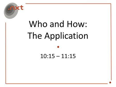 Who and How: The Application 10:15 – 11:15. Who and How: The Application Moderator John Berryhill – John Berryhill LLC Panelists Paul McGrady - Greenberg.