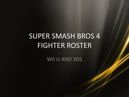 SUPER SMASH BROS 4 FIGHTER ROSTER WII U AND 3DS. INTRODUCTION Hi, Isai! This is my personal roster for the next Super Smash Bros. for both Wii U and 3DS.