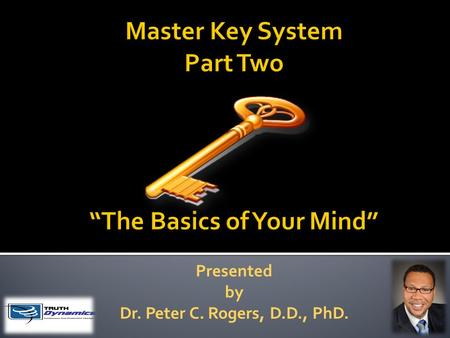Presented by Dr. Peter C. Rogers, D.D., PhD.. The Basics of Your Mind Thought is energy. Active thought is active energy; concentrated thought is a concentrated.