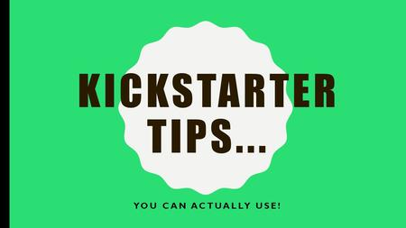 KICKSTARTER TIPS... YOU CAN ACTUALLY USE!. WHO AM I? I've created games professionally since 2008. I teach Game Culture and Simulations and Serious Games.