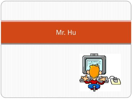 Mr. Hu Where I am from I am from the country Australia. I was born in a city called Perth. In the state of Western Australia. Perth is not a big city,