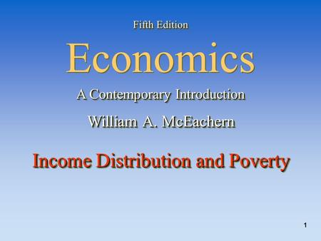 1 Fifth Edition Fifth Edition Economics A Contemporary Introduction William A. McEachern Income Distribution and Poverty Fifth Edition Fifth Edition Economics.