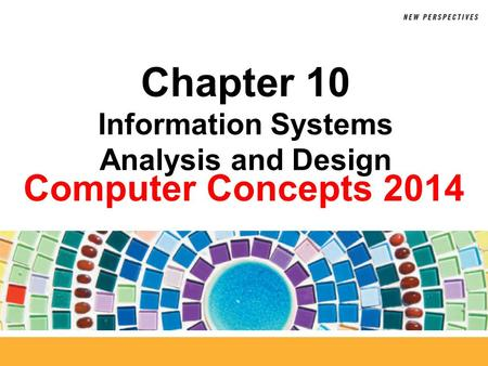 Computer Concepts 2014 Chapter 10 Information Systems Analysis and Design.