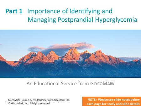 1 Part 1 Importance of Identifying and Managing Postprandial Hyperglycemia An Educational Service from G LYCO M ARK G LYCO M ARK is a registered trademark.