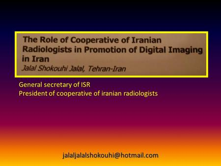 General secretary of ISR President of cooperative of iranian radiologists
